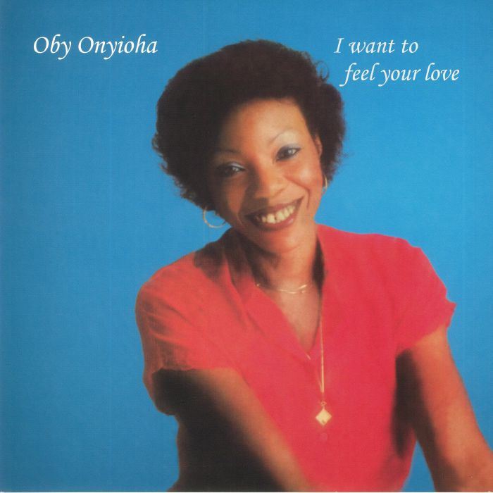ONYIOHA, Oby - I Want To Feel Your Love (reissue)