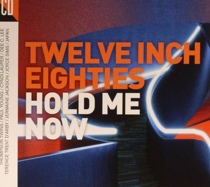 VARIOUS - Twelve Inch Eighties: Hold Me Now