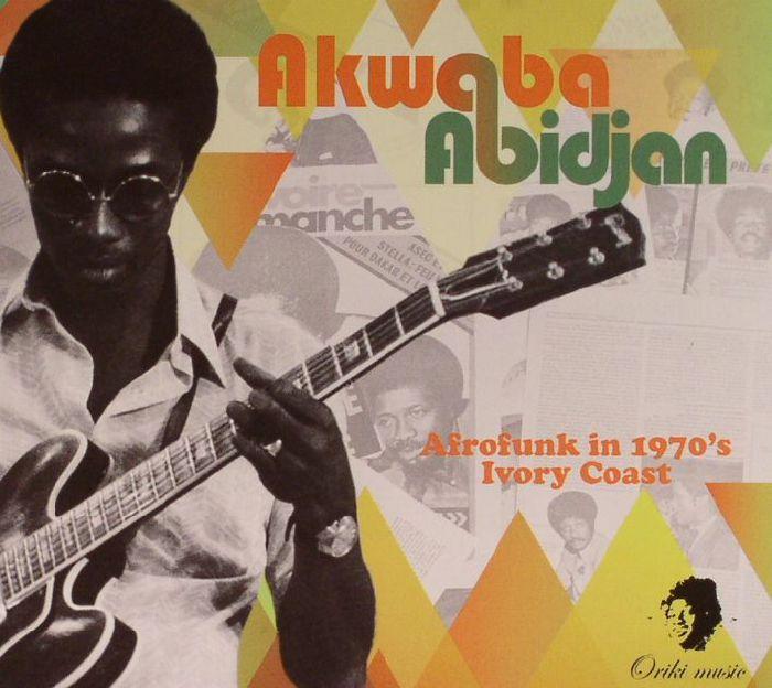 VARIOUS - Akwaba Abidjan: Afrofunk in 1970's Ivory Coast
