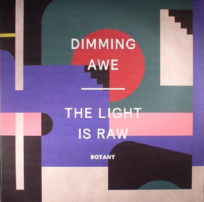 BOTANY - Dimming Awe The Light Is Raw