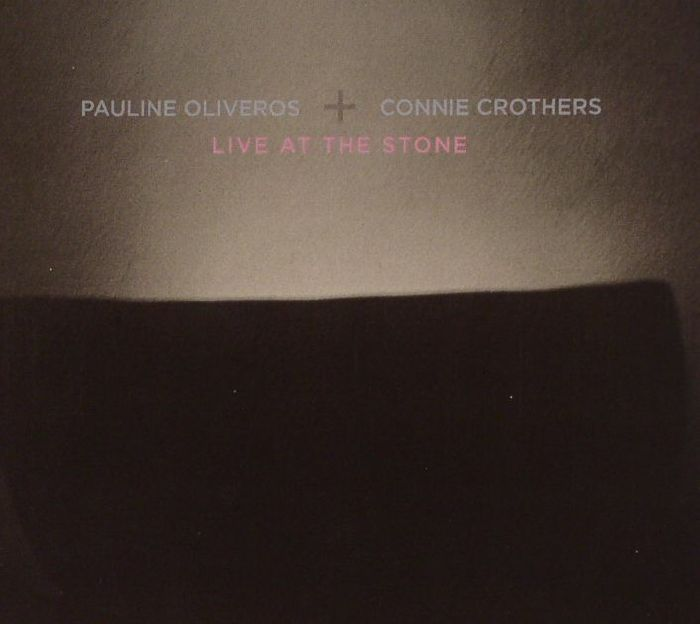 OLIVEROS, Pauline/CONNIE CROTHERS - Live At The Stone