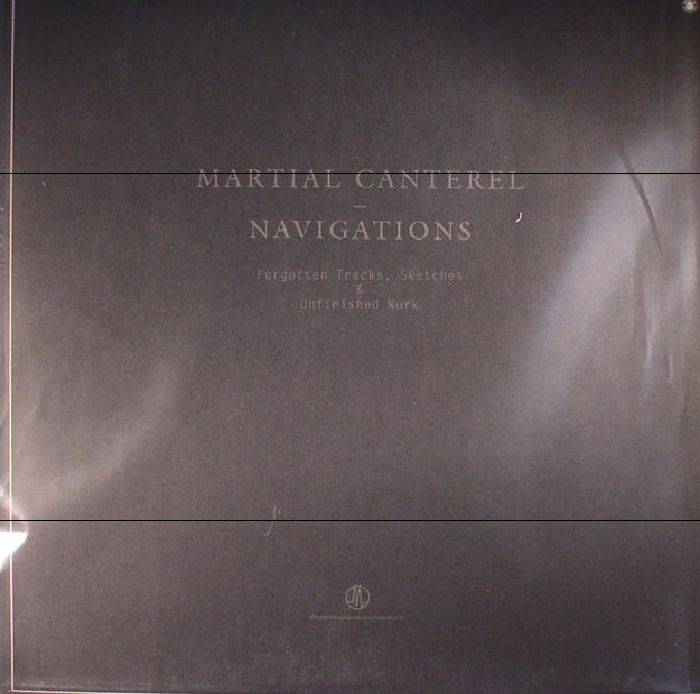MARTIAL CANTEREL - Navigations: Forgotten Tracks Sketches & Unfinished Work Volume I-III (remastered)