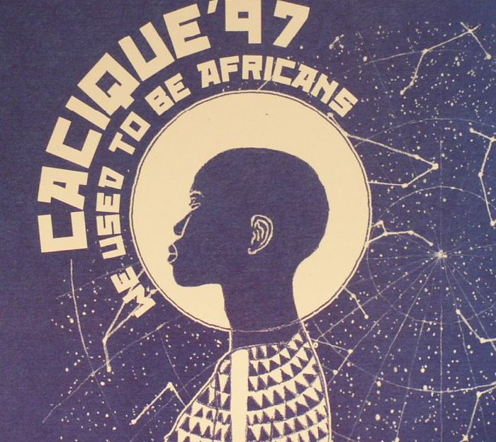 CACIQUE 97 - We Used To Be Africans