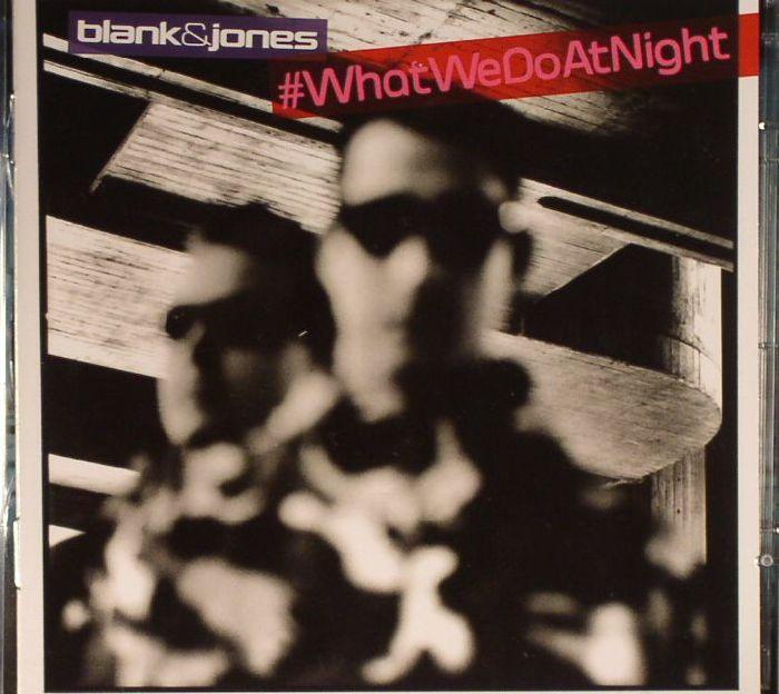 BLANK & JONES - #WhatWeDoAtNight