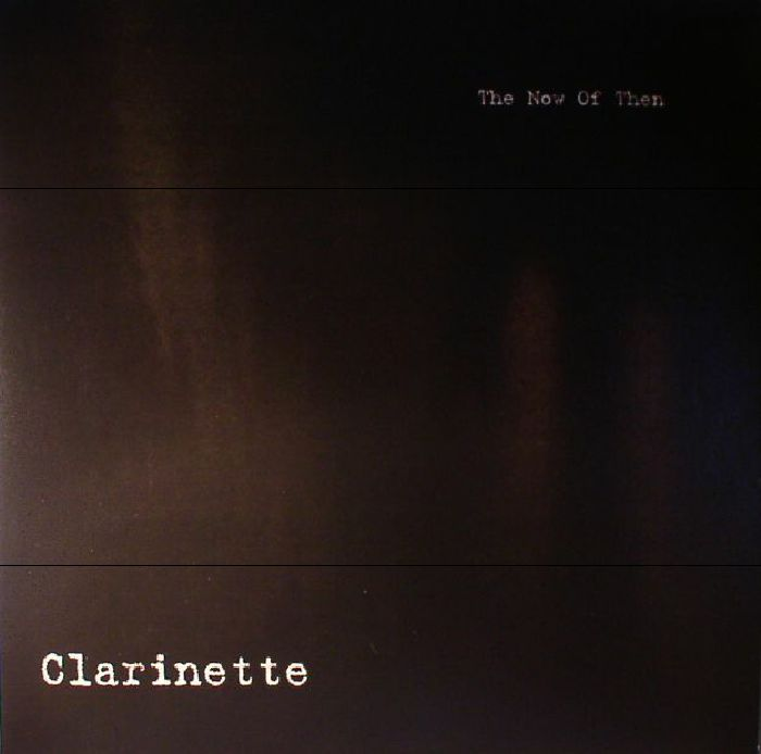 CLARINETTE - The Now Of Then