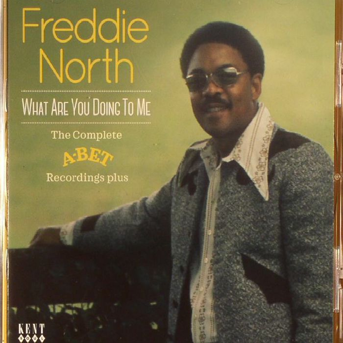 NORTH, Freddie - What Are You Doing To Me: The Complete A-Bet Recordings Plus