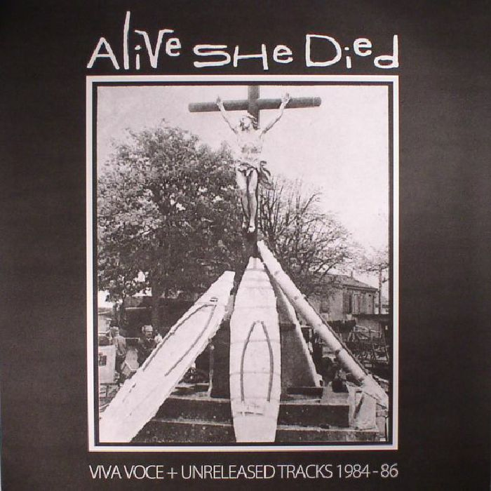 ALIVE SHE DIED - Viva Voce & Unreleased Tracks 1984-86