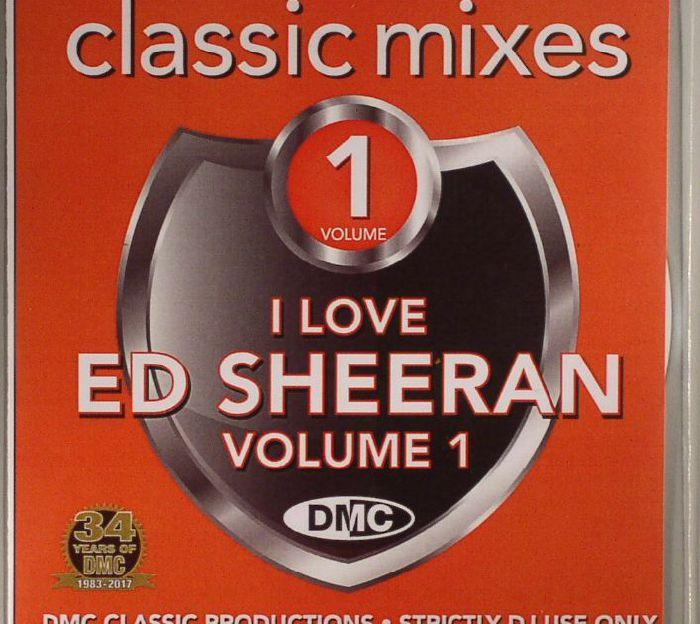 SHEERAN, Ed/VARIOUS - Classic Mixes: I Love Ed Sheeran Volume 1 (Strictly DJ Only)