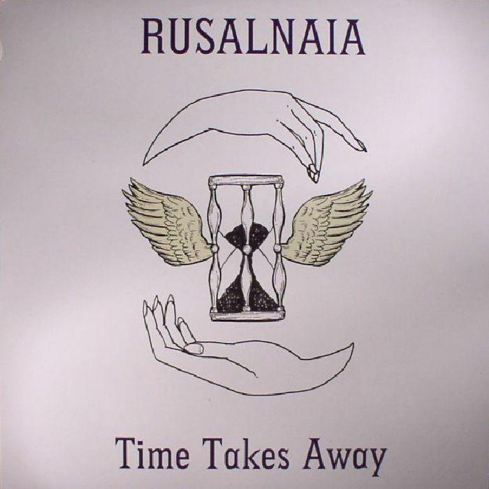RUSALNAIA - Time Takes Away