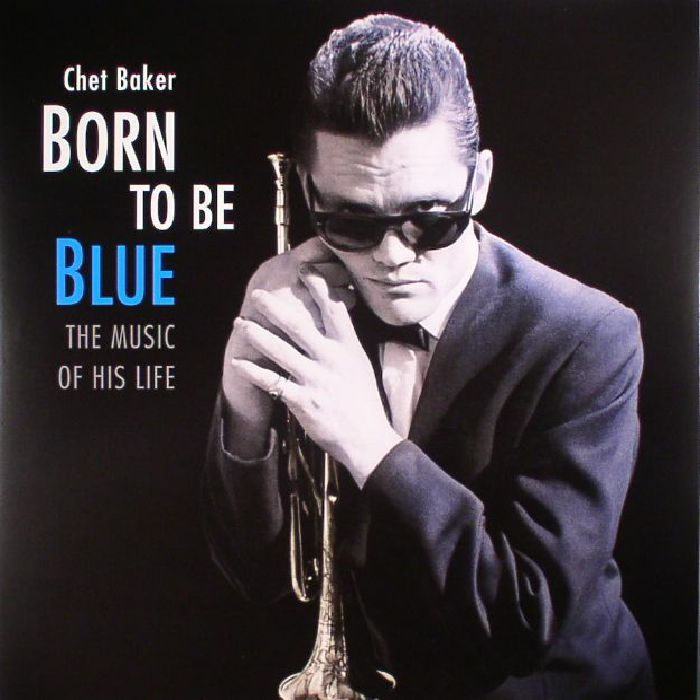 BAKER, Chet - Born To Be Blue: The Music Of His Life