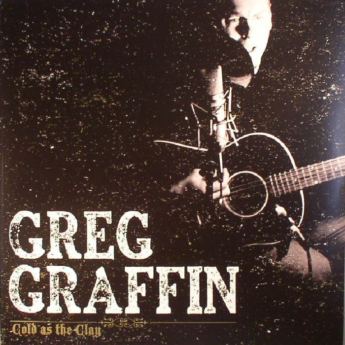 GRAFFIN, Greg - Cold As The Clay