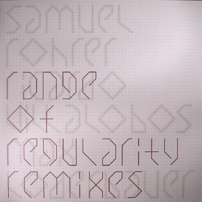 ROHRER, Samuel - Range Of Regularity Remixes