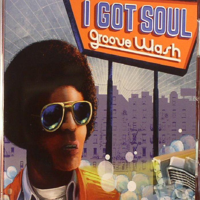 VARIOUS - I Got Soul: Groove Wash