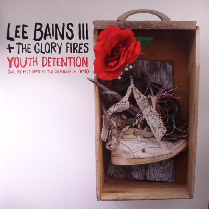 LEE BAINS III & THE GLORY FIRES - Youth Detention (Nail My Feet Down To The Southside Of Town)