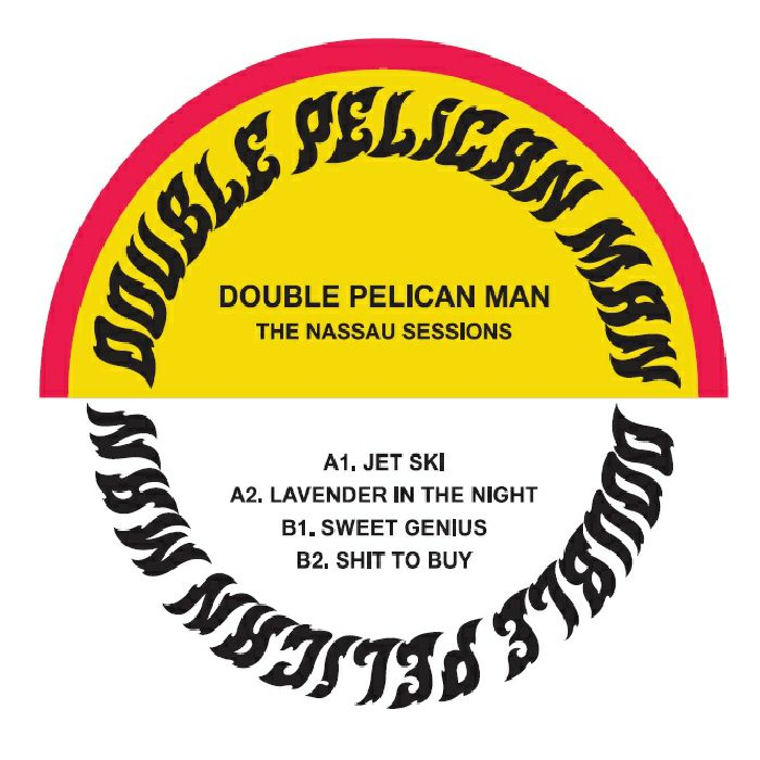 DOUBLE PELICAN MAN - The Nassau Sessions