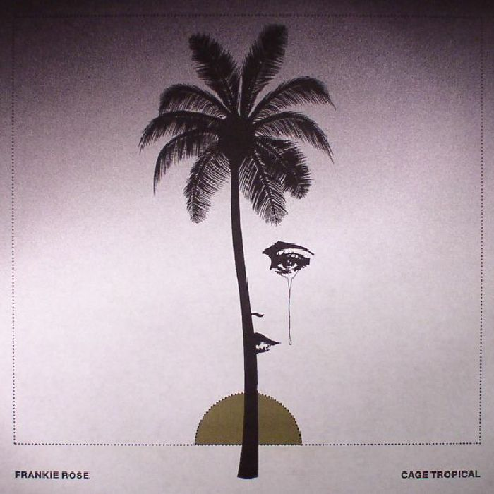 ROSE, Frankie - Cage Tropical