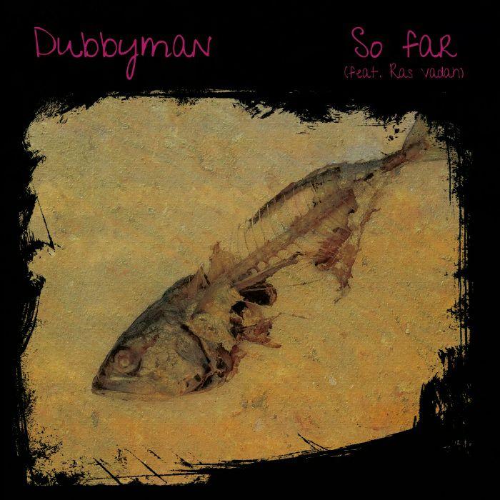 DUBBYMAN - So Far (feat Ras Vadah) (feat Leo Gunn remix)