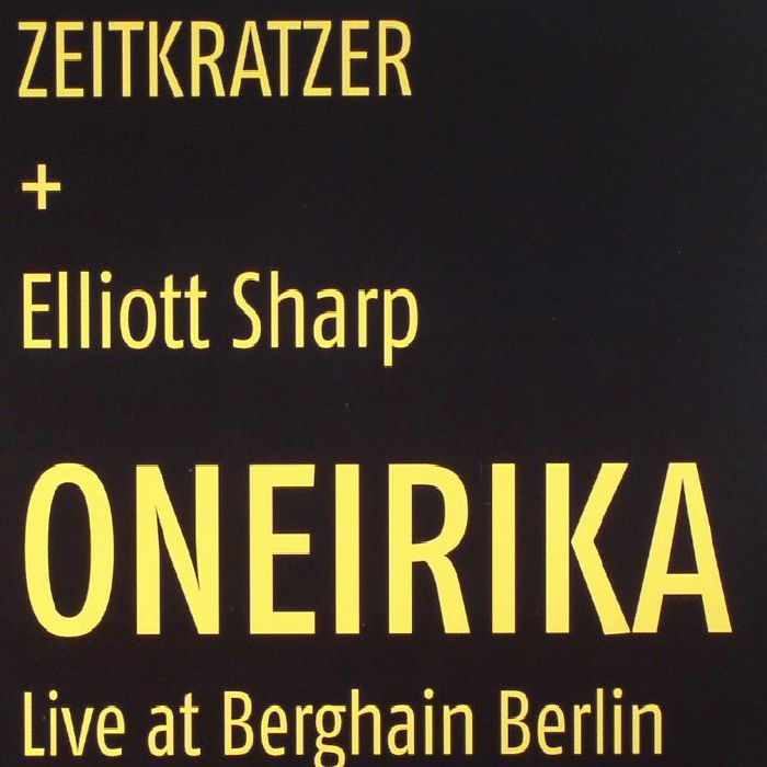 ZEITKRATZER/ELLIOTT SHARP - Oneirika: Live At Berghain Berlin