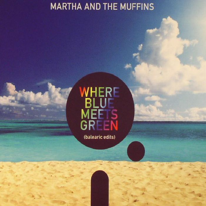 M&M aka MARTHA & THE MUFFINS - Where Blue Meets Green: Balearic Edits