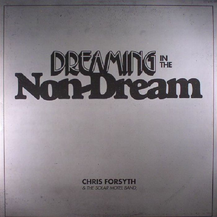 FORSYTH, Chris/THE SOLAR MOTEL BAND - Dreaming In The Non Dream