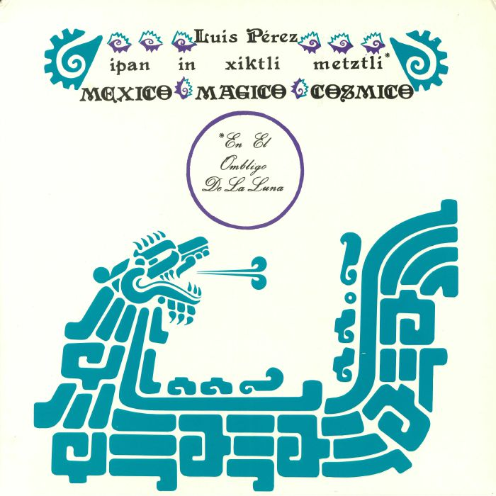 PEREZ IXONEZTLI, Luis - Ipan In Xiktli Metzli Mexico Magico Cosmico En El Ombligo De La Luna