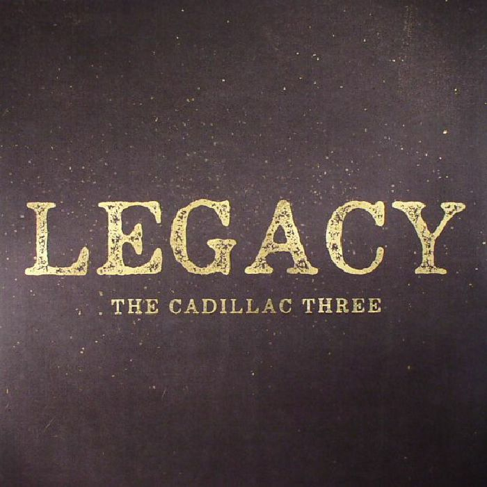 CADILLAC THREE, The - Legacy