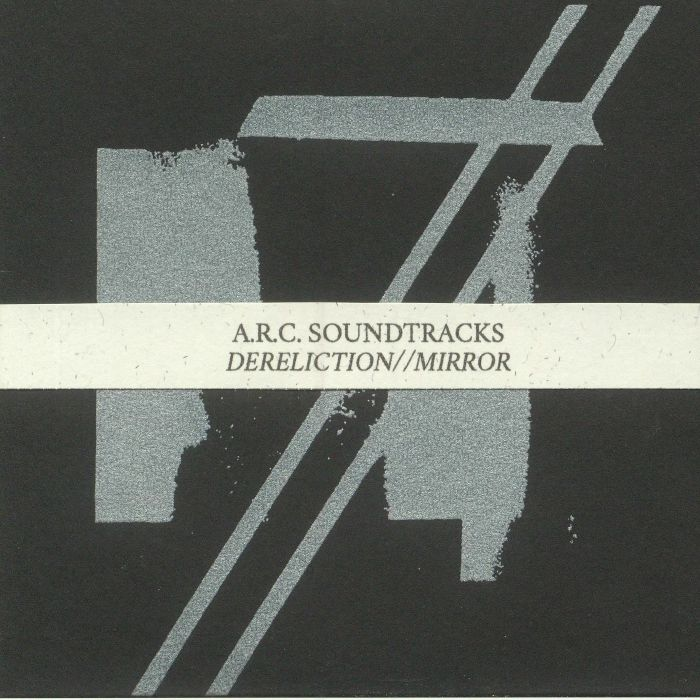 ARC SOUNDTRACKS - Dereliction/Mirror