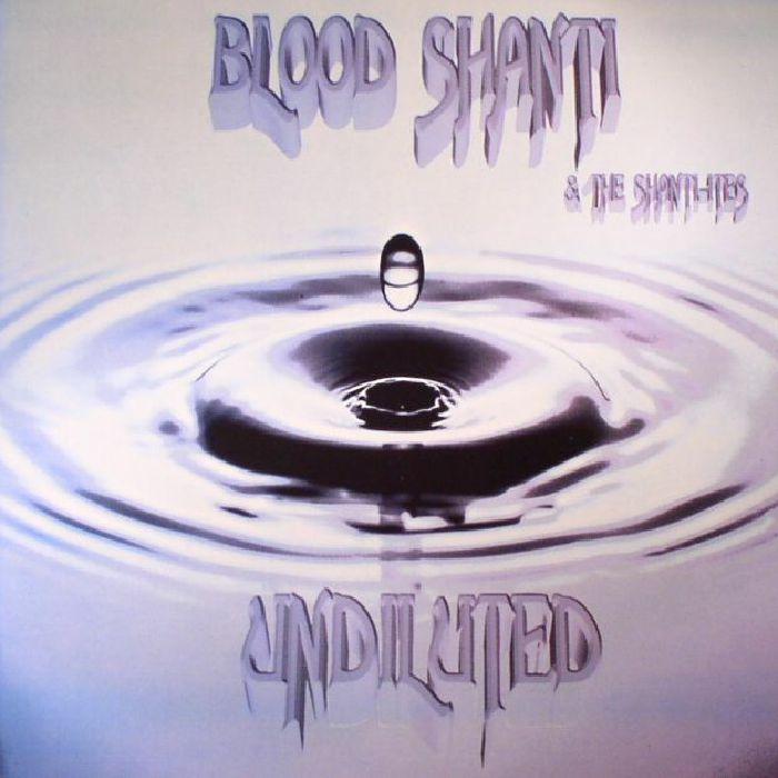 BLOOD SHANTI & THE SHANTIITES - Undiluted
