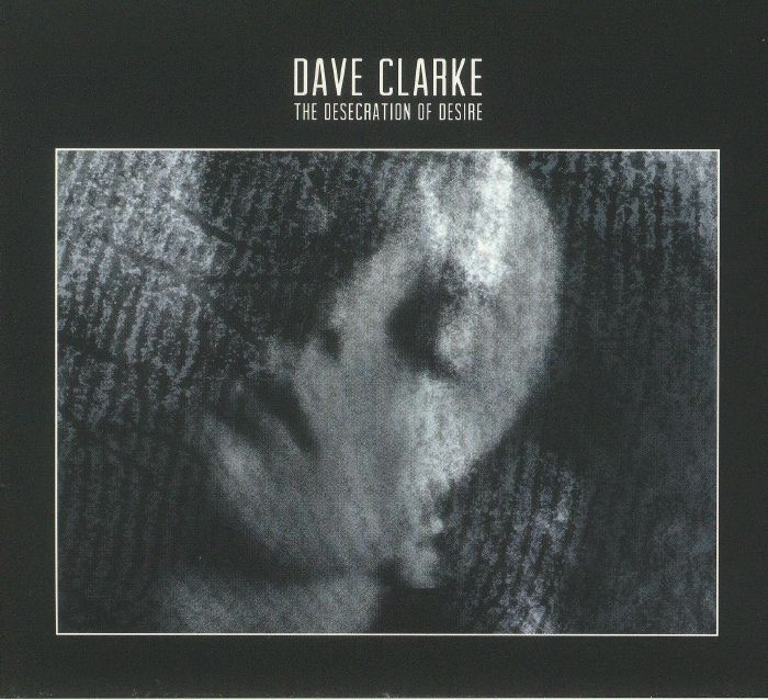 CLARKE, Dave - The Desecration Of Desire