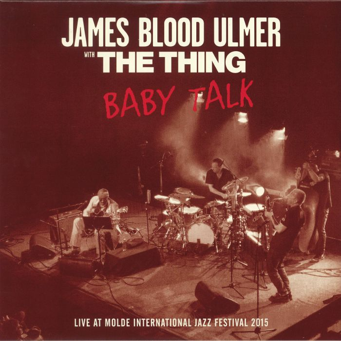 JAMES BLOOD ULMER with THE THING - Baby Talk: Live At Molde International Jazz Festival 2015