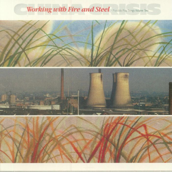 CHINA CRISIS - Working With Fire & Steel (reissue)