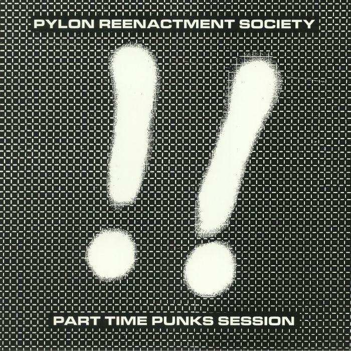 PYLON REENACTMENT SOCIETY - Part Time Punks Session
