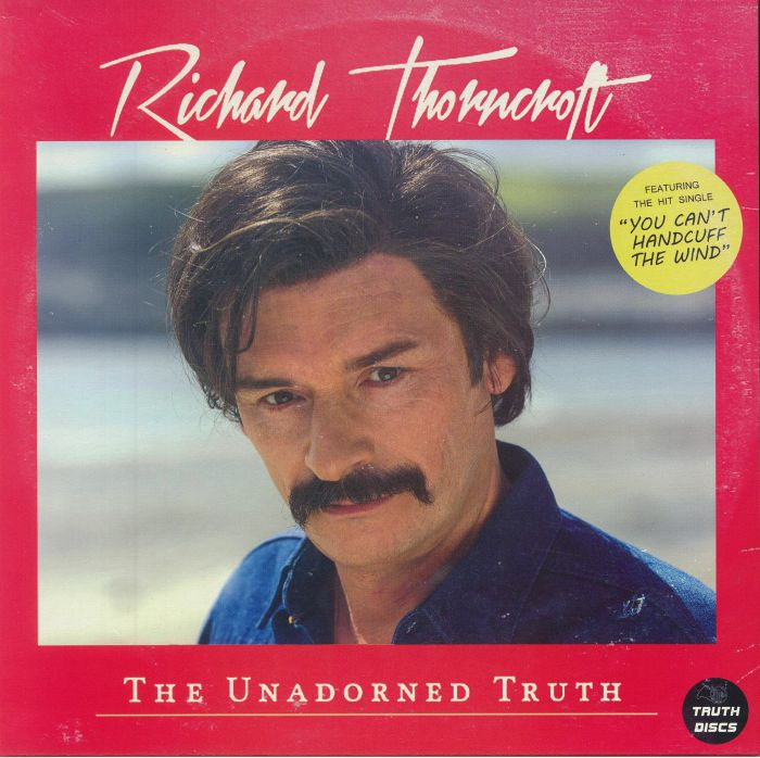 THORNCROFT, Richard - The Unadorned Truth