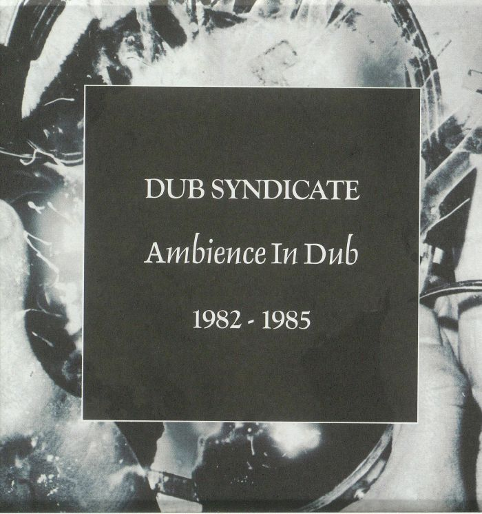 DUB SYNDICATE - Ambience In Dub 1982-1985