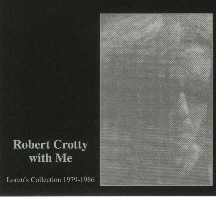 CROTTY, Robert/LOREN CONNERS - Robert Crotty With Me: Loren's Collection 1979-1986