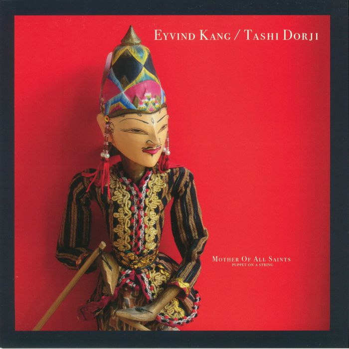 KANG, Eyvind/TASHI DORJI - Mother Of All Saints: Puppet On A String