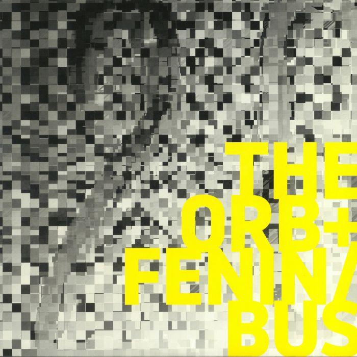 ORB, The/FENIN/BUS - The Orb & Fenin/Bus