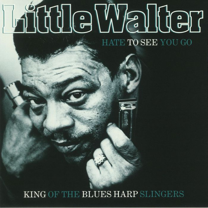 LITTLE WALTER - Hate To See You Go: King Of The Blues Harp Slingers (reissue)