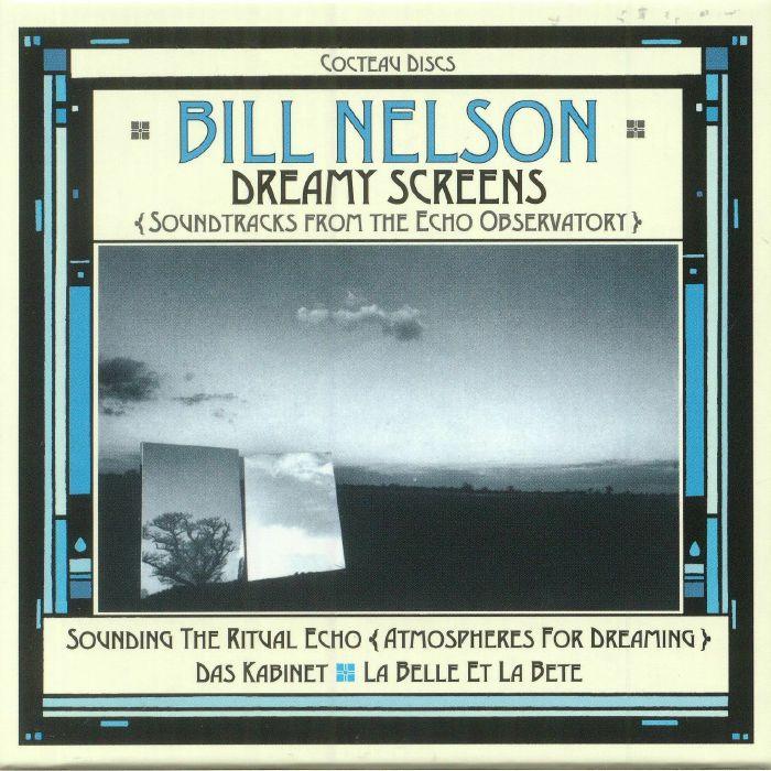 NELSON, Bill - Dreamy Screens: Soundtracks From The  Echo Observatory (Soundtrack)
