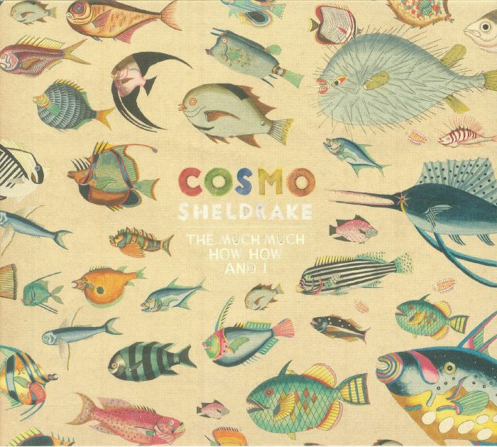 COSMO SHELDRAKE - The Much Much How How & I