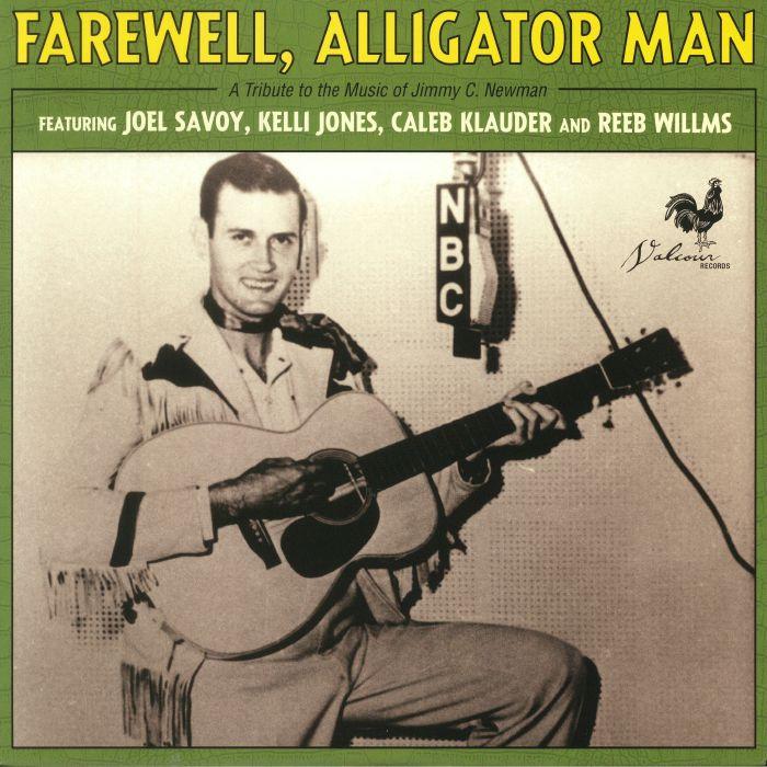 SAVOY, Joel/KELLI JONES/CALEB KLAUDER/REEB WILLMS - Farewell Alligator Man: A Tribute To The Music Of Jimmy C Newman