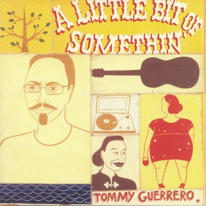 GUERRERO, Tommy - A Little Bit Of Somethin'