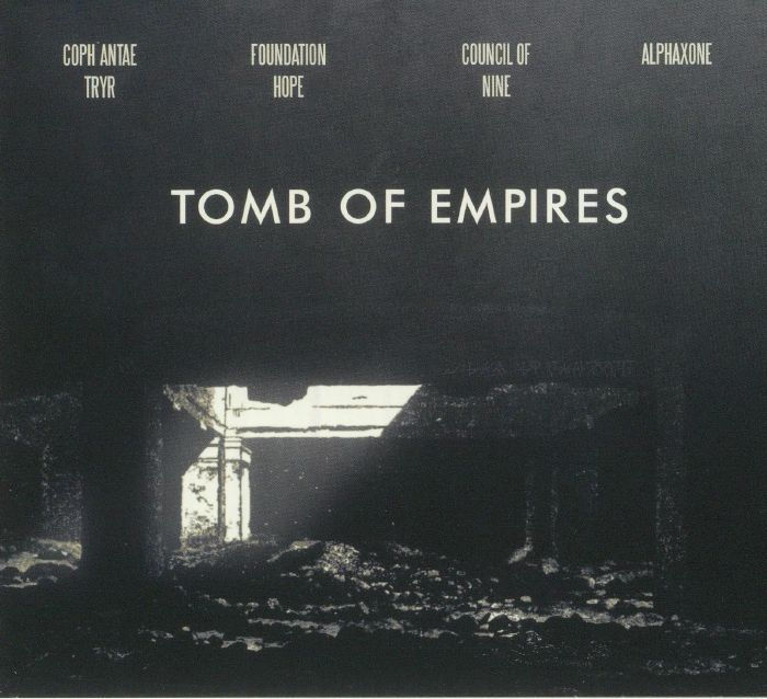 COPH'ANTAE TRYR/FOUNDATION HOPE/COUNCIL OF NINE/ALPHAXONE - Tomb Of Empires (reissue)