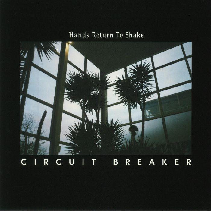 CIRCUIT BREAKER - Hands Return To Shake