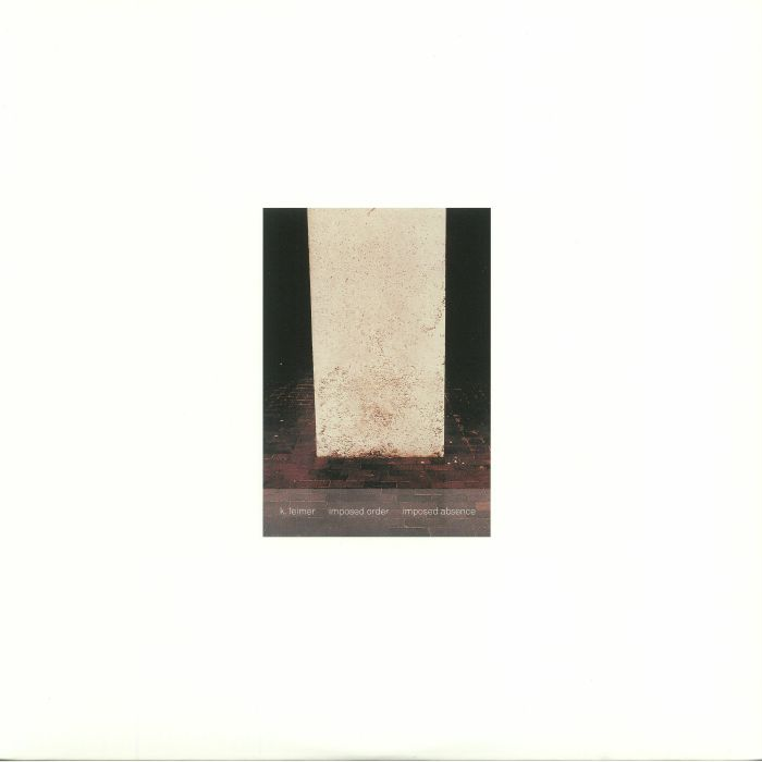 LEIMER, K - Imposed Order/Imposed Absence (Expanded) (remastered)