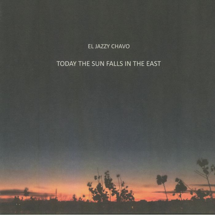 EL JAZZY CHAVO - Today The Sun Falls In The East