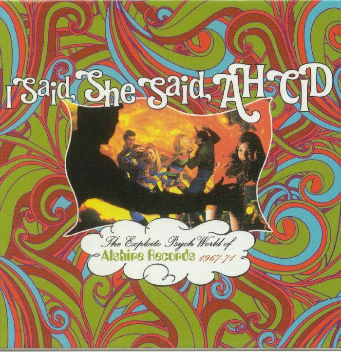 VARIOUS - I Said She Said Ah Cid: The Exploito Psych World Of Alshire Records 1967-71
