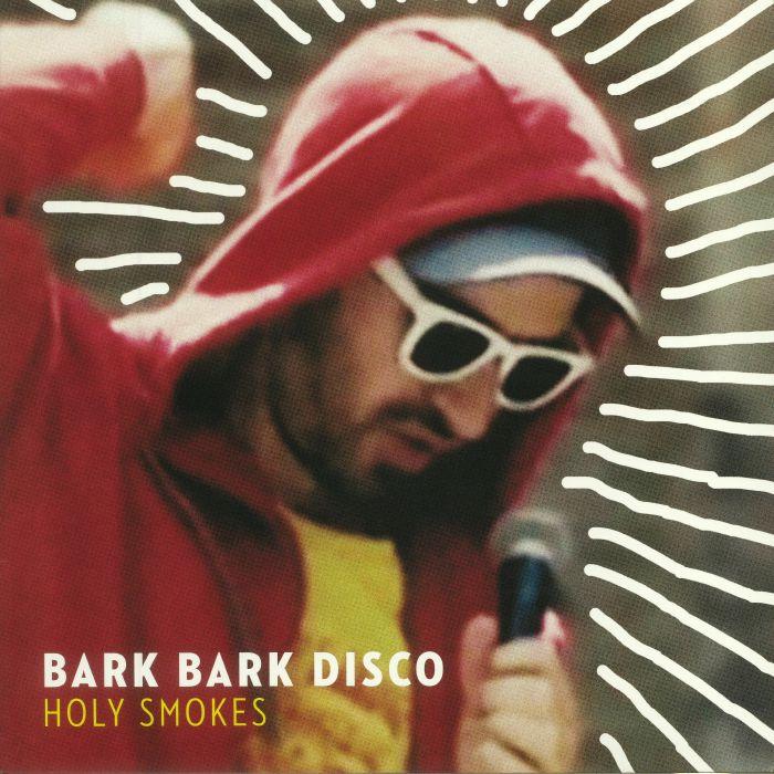 BARK BARK DISCO - Holy Smokes