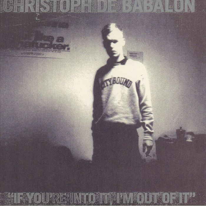 DE BABALON, Christoph - If You're Into It I'm Out Of It