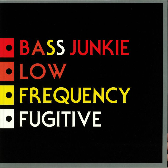 BASS JUNKIE - Low Frequency Fugitive